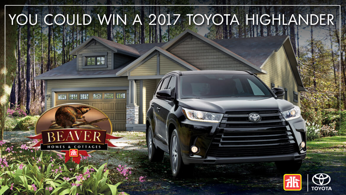 The Beaver Homes & Cottages Win a Toyota Highlander Contest